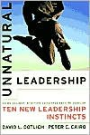 Unnatural Leadership: Going Against Intuition and Experience to Develop Ten New Leadership Instincts - David L. Dotlich, Peter C. Cairo