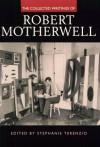 The Collected Writings of Robert Motherwell - Robert Motherwell, Stephanie Terenzio