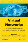 Virtual Networks: Pluralistic Approach for the Next Generation of Internet - Otto Duarte, Guy Pujolle