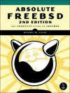 Absolute Freebsd: The Complete Guide to Freebsd - Michael W. Lucas
