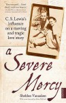 A Severe Mercy: C.S. Lewis's Influence on a Moving and Tragic Love Story - Sheldon Vanauken