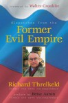 Dispatches from the Former Evil Empire - Richard Threlked, Walter Cronkite, Richard Threlked