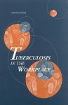 Tuberculosis in the Workplace - National Research Council, Division of Health Promotion and Disease Prevention, Marilyn J. Field