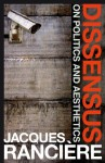 Dissensus: On Politics and Aesthetics - Jacques Rancière, Steven Corcoran