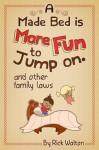 A Made Bed Is More Fun to Jump on and Other Family Laws - Rick Walton