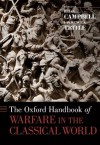 The Oxford Handbook of Warfare in the Classical World (Oxford Handbooks) - Brian Campbell, Lawrence A. Tritle