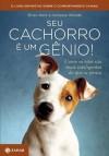 Seu cachorro é um gênio! Como os cães são mais inteligentes do que se pensa (Portuguese Edition) - Brian Hare, Vanessa Woods