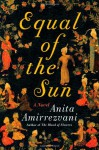 Equal of the Sun - Anita Amirrezvani