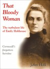 That Bloody Woman: The Turbulent Life of Emily Hobhouse - John Hall