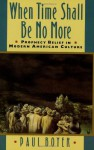 When Time Shall Be No More: Prophecy Belief in Modern American Culture (Studies in Cultural History) - Paul S. Boyer