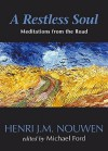 A Restless Soul: Meditations from the Road - Henri J.M. Nouwen, Michael Ford