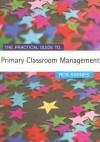 The Practical Guide To Primary Classroom Management (Primary Guides) - Rob Barnes