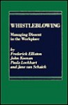 Whistleblowing: Managing Dissent in the Workplace - Frederick Elliston, John Keenan, Paula Lockhart