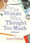 The Woman Who Thought Too Much: My Life With Obsessive Compulsive Disorder - Joanne Limburg