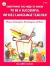 Everything You Need to Know to Be a Successful Whole Language Teacher: Plans, Strategies, Techniques, & More - Judith Cochran, Leslie Britt, Gayle S. Harvey