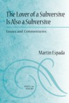 The Lover of a Subversive Is Also a Subversive: Essays and Commentaries - Martin Espada