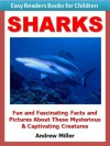 Easy Readers for Kids: Sharks - Fun and Fascinating Facts and Pictures About These Mysterious & Captivating Creatures (I Can Read Books Series) - Andrew Miller, Easy Readers Level 1 Institute