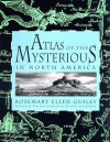 Atlas of the Mysterious in North America - Rosemary Ellen Guiley