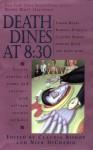 Death Dines at 8:30 - Claudia Bishop, Nick DiChario, Tamar Myers, Elizabeth Daniels Squire