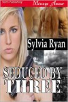 Seduced by Three - Sylvia Ryan