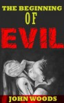 The Beginning of Evil - John Woods