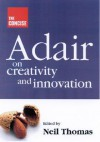 The Concise Adair on Creativity and Innovation - John Adair, Neil Thomas