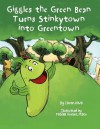 Giggles the Green Bean Turns Stinkytown Into Greentown - Lauren Davis, Michael Fusco