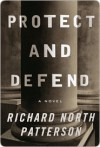 Protect and Defend - Richard North Patterson