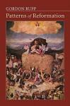 Patterns of Reformation - Ernest Gordon Rupp
