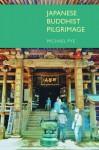 Japanese Buddhist Pilgrimage - Michael Pye
