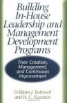 Building In-House Leadership and Management Development Programs: Their Creation, Management, and Continuous Improvement - William J. Rothwell, H.C. Kazanas