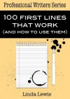 100 First Lines That Work...and how to use them! (The Professional Writers Series) - Linda Lewis