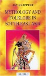 Mythology and Folklore in South-East Asia - Jan Knappert