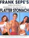 Frank Sepe's Abs-Olutely Perfect Plan for A Flatter Stomach - Frank Sepe, John Edward
