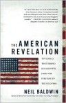 The American Revelation: Ten Ideals That Shaped Our Country from the Puritans to the Cold War - Neil Baldwin