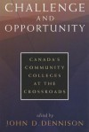 Challenge and Opportunity: Canada's Community Colleges at the Crossroads - John D. Dennison