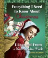 Everything I Need to Know about Christmas I Learned from a Little Golden Book - Diane Muldrow