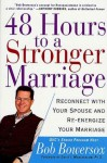 48 Hours to a Stronger Marriage: Reconnect with Your Spouse and Re-Energize Your Marriage - Bob Bowersox, David I. Mandelbaum