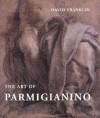 The Art of Parmigianino - David Franklin, David Ekserdjian