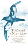 The Wind is Not a River - Brian Payton