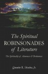 The Spiritual Robinsonades Of Literature: The Spirituality Of Aloneness And Brokenness - Quentin R. Skrabec Jr.