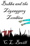 Bubba and the Zigzaggery Zombies - C.L. Bevill
