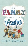 My Family and Other Disasters - Lucy Mangan
