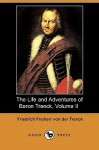 The Life and Adventures of Baron Trenck, Volume II (Dodo Press) - Friedrich Von Der Trenck, Thomas Holcroft