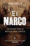 El Narco: The Bloody Rise of Mexican Drug Cartels - Ioan Grillo