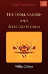 The Troll Garden and Selected Stories - Willa Cather