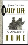 Daily Life in Ancient Rome: The People and the City at the Height of the Empire - Jérôme Carcopino, Henry Thompson Rowell, E.O. Lorimer
