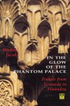 In the Glow of the Phantom Palace: Travels from Granada to Timbuktu - Michael Jacobs