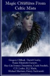 Magic Creatures From Celtic Mists - David Crosby, Michael Merriam, R.J. Marie, Susan Elizabeth Curnow, Crash Froelich, C.N. Lesley, Gregory E. Clifford, May Lin Iversen-Demetriou, Henry Szabranski