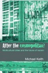 After the Cosmopolitan? Multicultural Cities and the Future of Racism - Michael C. Keith